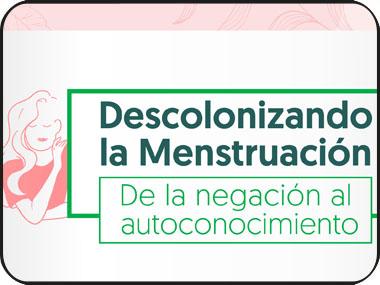 Descolonizando la Menstruación. De la negación al autoconocimiento